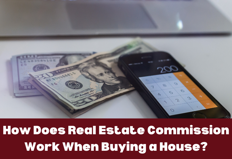 How Does Real Estate Commission Work When Buying a House?